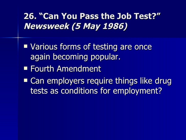 "26. ""Can You Pass the Job Test?""  Newsweek (5 May 1986) <ul><li>Various forms of testing are once again becoming popular. ..."