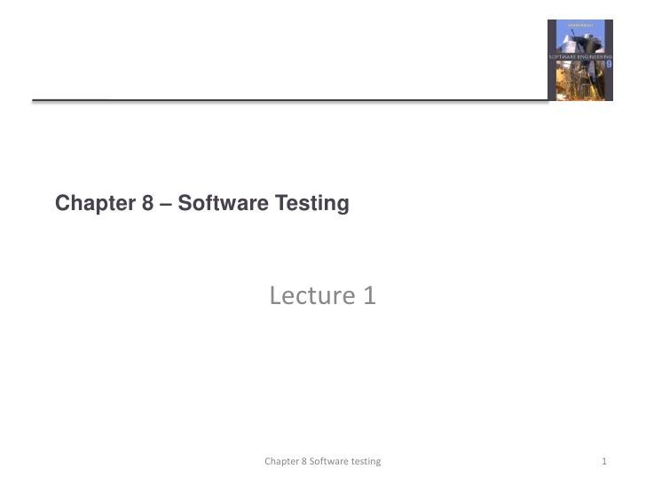 Chapter 8 – Software Testing<br />Lecture 1<br />1<br />Chapter 8 Software testing<br />