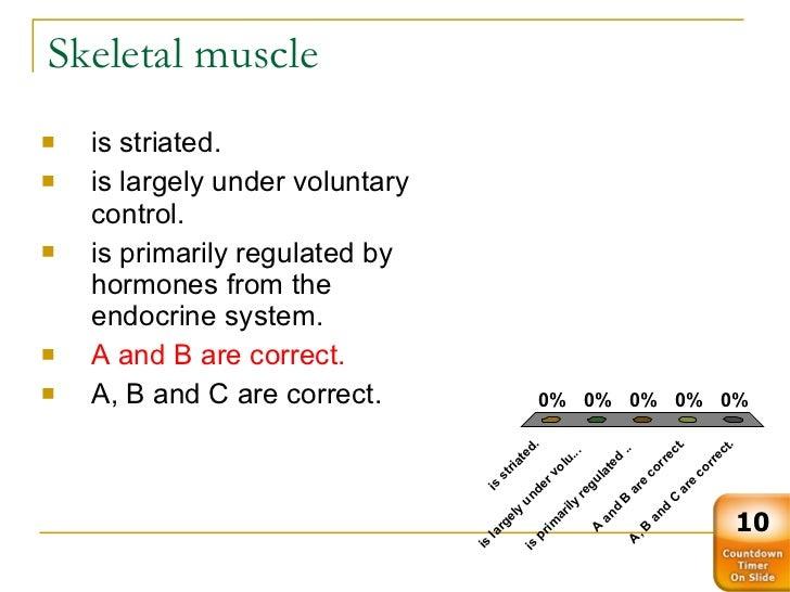 Skeletal muscle <ul><li>is striated. </li></ul><ul><li>is largely under voluntary control. </li></ul><ul><li>is primarily ...