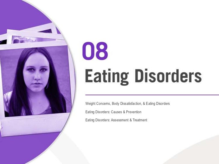 Weight Concerns, Body Dissatisfaction, & Eating Disorders<br />Eating Disorders: Causes & Prevention<br />Eating Disorders...