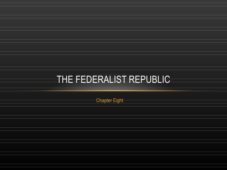 Chapter Eight THE FEDERALIST REPUBLIC
