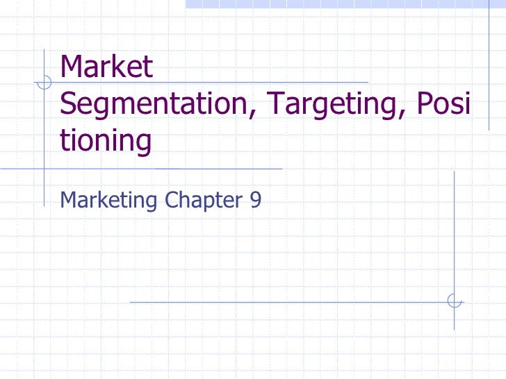 Market Segmentation, Targeting, Positioning<br />Marketing Chapter 9<br />