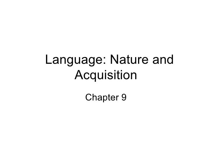 Language: Nature and    Acquisition      Chapter 9