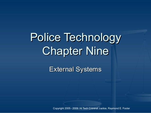 Copyright 2005 - 2009: Hi Tech Criminal Justice, Raymond E. Foster Police TechnologyPolice Technology Chapter NineChapter ...