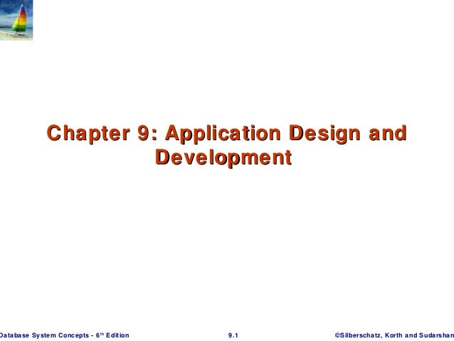 Chapter 9: Application Design and Development  Database System Concepts - 6 th Edition  9.1  ©Silberschatz, Korth and Suda...