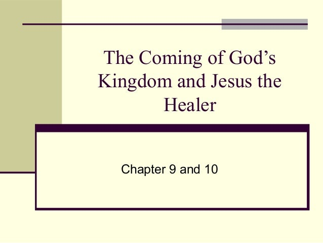 The Coming of God'sKingdom and Jesus theHealerChapter 9 and 10