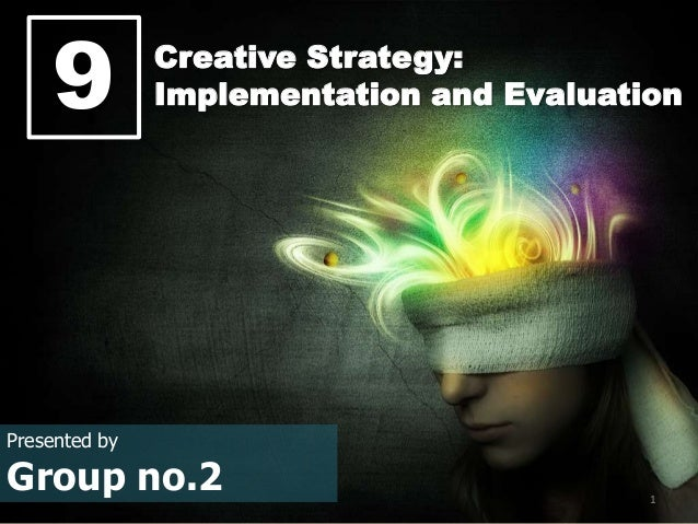 1 9 Creative Strategy: Implementation and Evaluation Presented by Group no.2