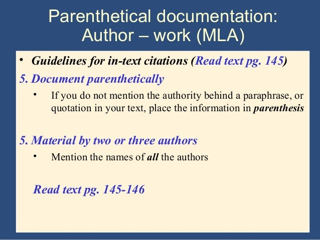 how to parenthetically cite in an essay We'll learn how to make a works cited page in a bit, but right now it's important to know that parenthetical citations and works cited pages allow readers to know which sources you consulted in writing your essay, so that they can either verify your interpretation of the sources or use them in their own scholarly work.