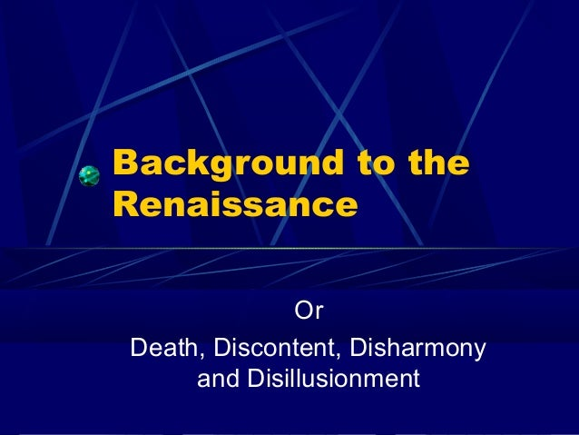 Background to the Renaissance Or Death, Discontent, Disharmony and Disillusionment