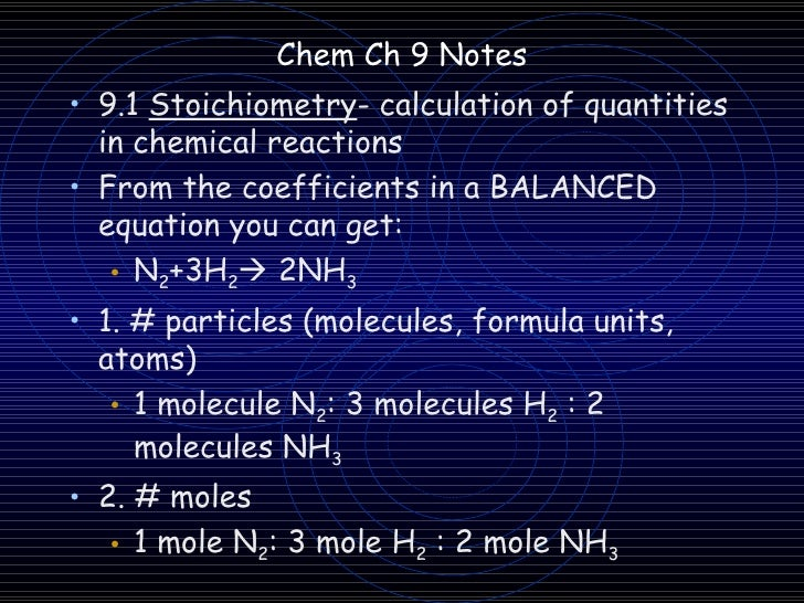 Chem Ch 9 Notes• 9.1 Stoichiometry- calculation of quantities  in chemical reactions• From the coefficients in a BALANCED ...