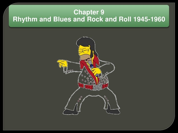 Chapter 9 Rhythm and Blues and Rock and Roll 1945-1960
