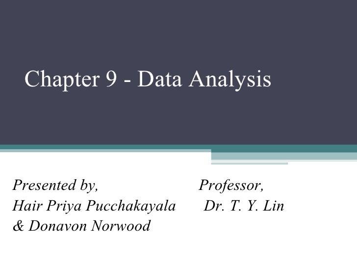 Chapter 9 - Data Analysis Presented by,  Professor,  Hair Priya Pucchakayala  Dr. T. Y. Lin & Donavon Norwood