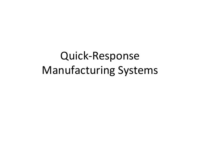 Quick-Response Manufacturing Systems