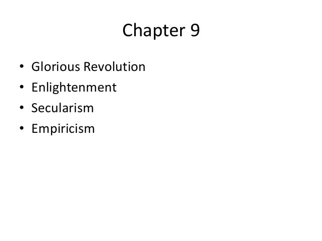 Chapter 9•   Glorious Revolution•   Enlightenment•   Secularism•   Empiricism
