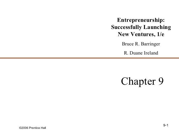 Chapter 9 Entrepreneurship: Successfully Launching New Ventures, 1/e Bruce R. Barringer R. Duane Ireland