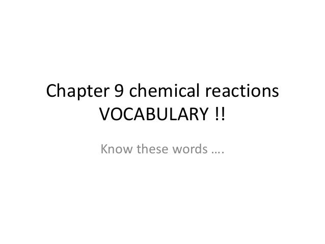 Chapter 9 chemical reactions      VOCABULARY !!      Know these words ….