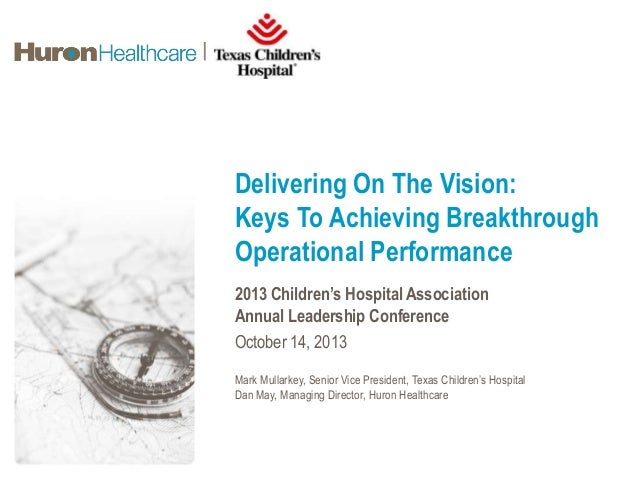 Delivering On The Vision: Keys To Achieving Breakthrough Operational Performance 2013 Children's Hospital Association Annu...