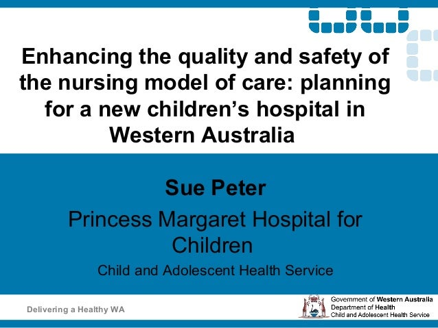Sue Peter - Enhancing the Quality & Safety og the Nursing Model of Care: Planning for A New Children's Hospital in Western Australia