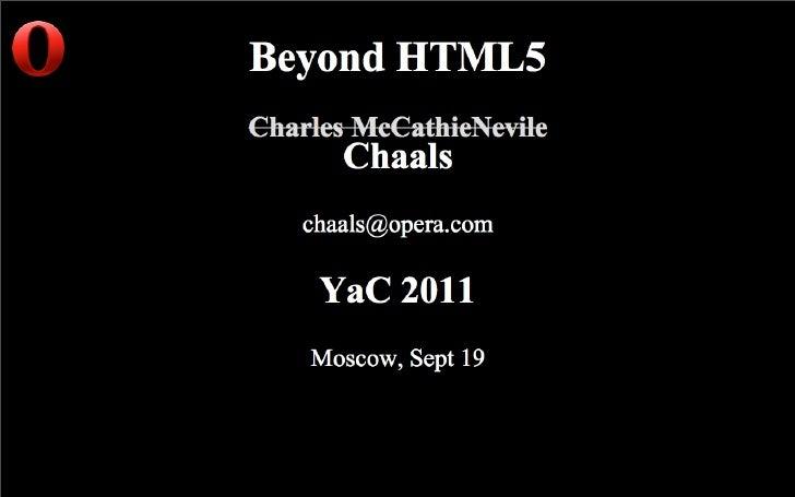 Beyond HTML5. Charles McCathieNevile, Opera Software.
