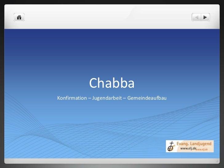 Chabba<br />Konfirmation – Jugendarbeit – Gemeindeaufbau<br />