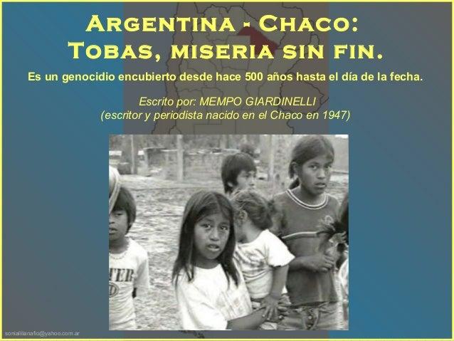 sonialilianafio@yahoo.com.ar Es un genocidio encubierto desde hace 500 años hasta el día de la fecha. Argentina - Chaco: T...