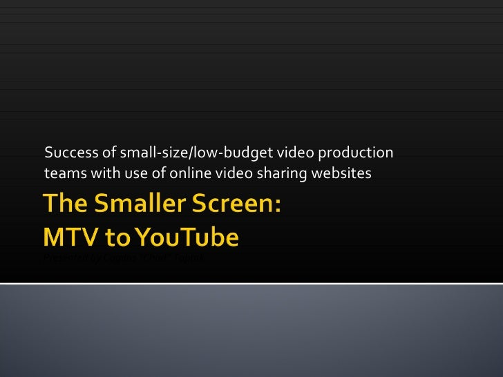 "Success of small-size/low-budget video production teams with use of online video sharing websites Presented by Cagdas ""Cha..."