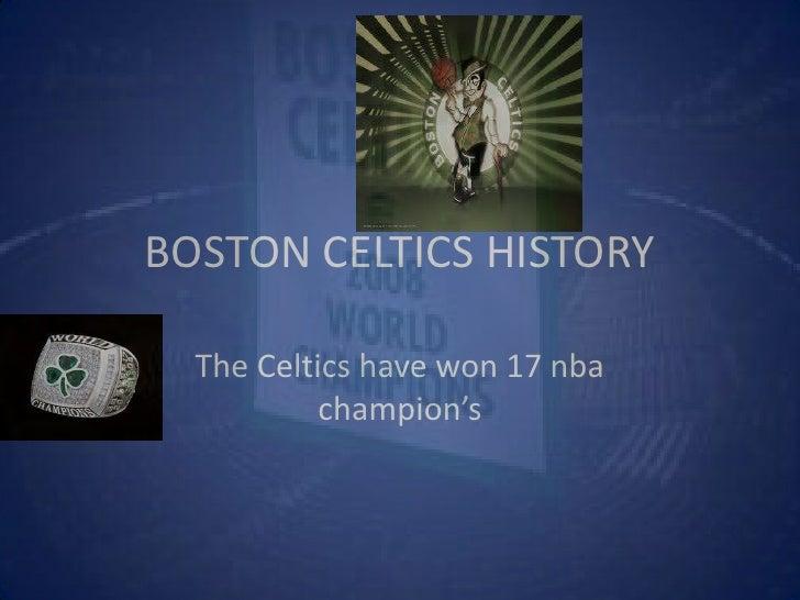 BOSTON CELTICS HISTORY<br />The Celtics have won 17 nba champion's<br />