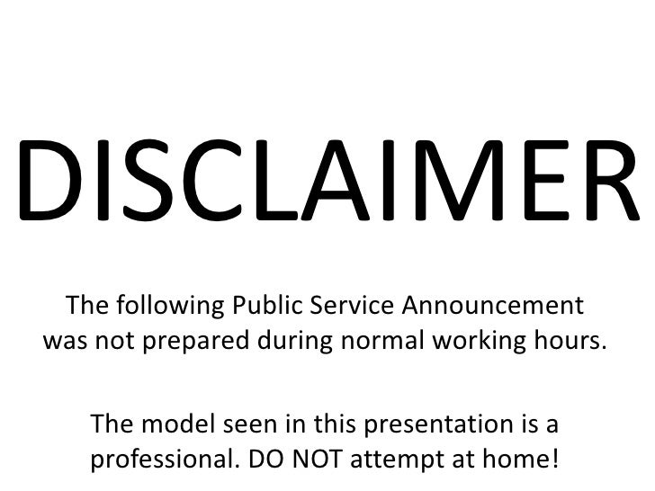 DISCLAIMER<br />The following Public Service Announcement was not prepared during normal working hours.<br />The model see...