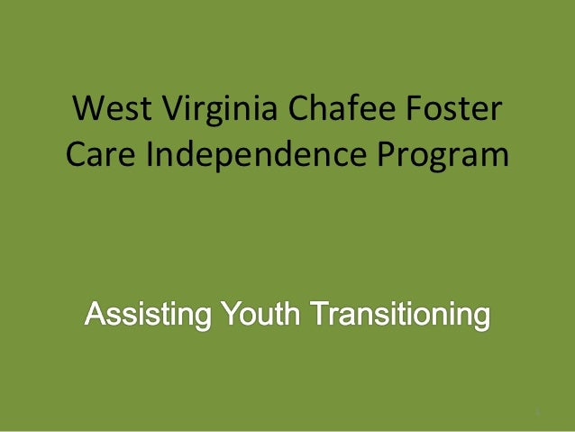 West Virginia Chafee FosterCare Independence Program                              1
