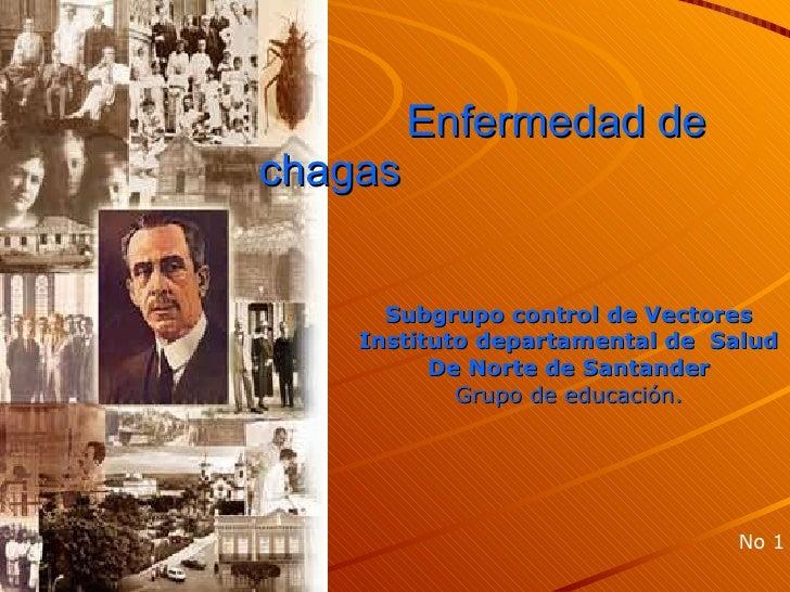 Enfermedad de chagas   Subgrupo control de Vectores Instituto departamental de  Salud De Norte de Santander Grupo de educa...