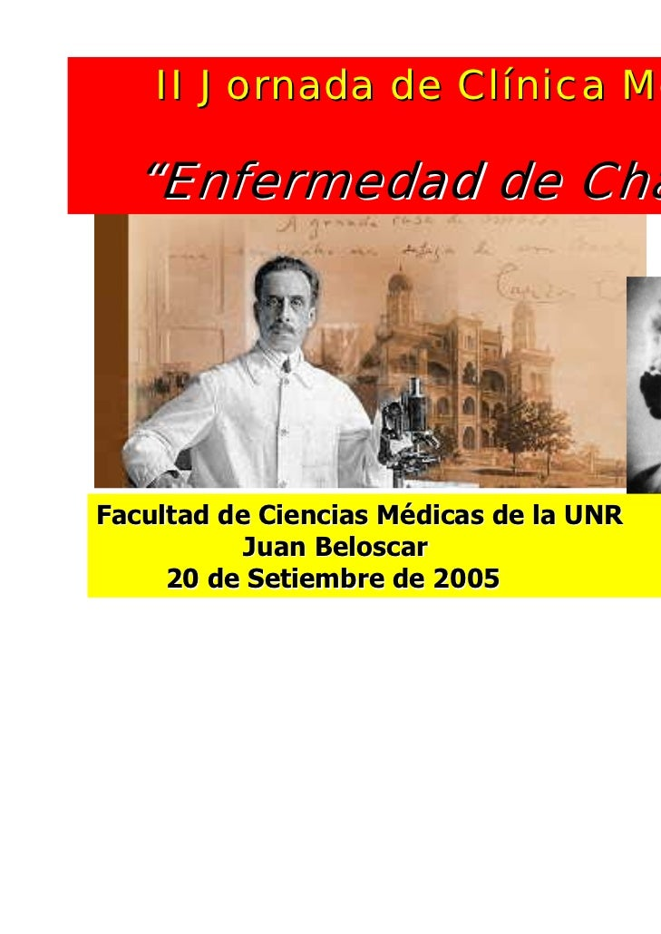 """II Jornada de Clínica Médica  """"Enfermedad de Chagas""""Facultad de Ciencias Médicas de la UNR           Juan Beloscar     20 ..."""