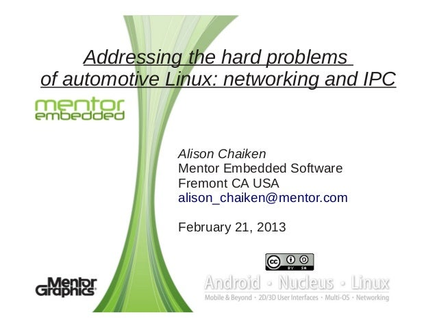 Addressing the hard problemsof automotive Linux: networking and IPC               Alison Chaiken               Mentor Embe...