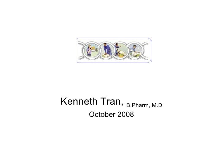 Kenneth Tran,  B.Pharm, M.D October 2008