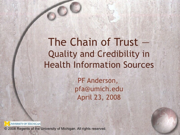 The Chain of Trust —  Quality and Credibility in Health Information Sources PF Anderson,  [email_address] April 23, 2008 ©...