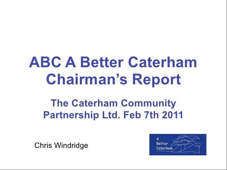 ABC A Better Caterham  Chairman's Report   The Caterham Community  Partnership Ltd. Feb 7th 2011Chris Windridge
