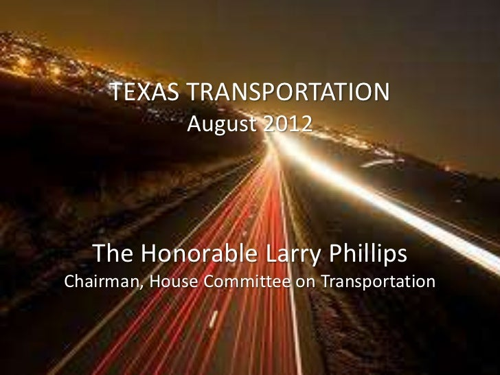 TEXAS TRANSPORTATION              August 2012   The Honorable Larry PhillipsChairman, House Committee on Transportation