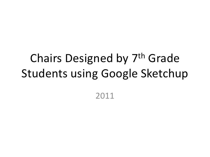 Chairs Designed by 7th Grade Students using Google Sketchup<br />2011 <br />