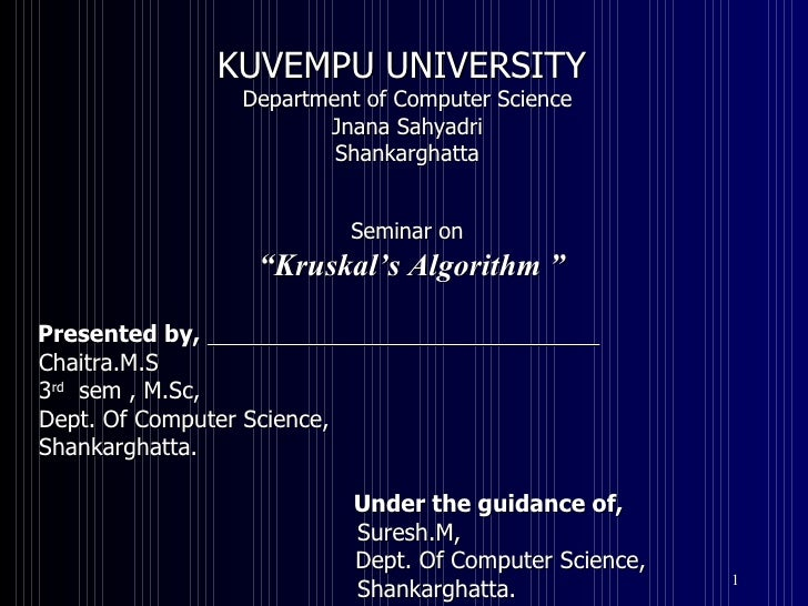 "KUVEMPU UNIVERSITY  Department of Computer Science Jnana Sahyadri Shankarghatta Seminar on "" Kruskal's Algorithm "" Present..."