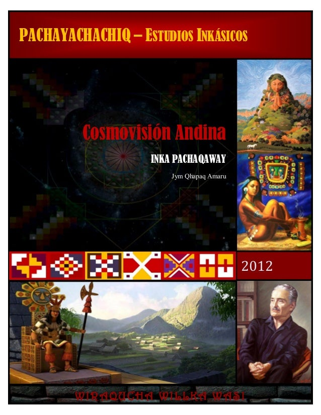 PACHAYACHACHIQ – ESTUDIOS INKÁSICOS  Cosmovisión Andina INKA PACHAQAWAY Jym Qhapaq Amaru  2012  WIRAQUCHA WILLKA WASI