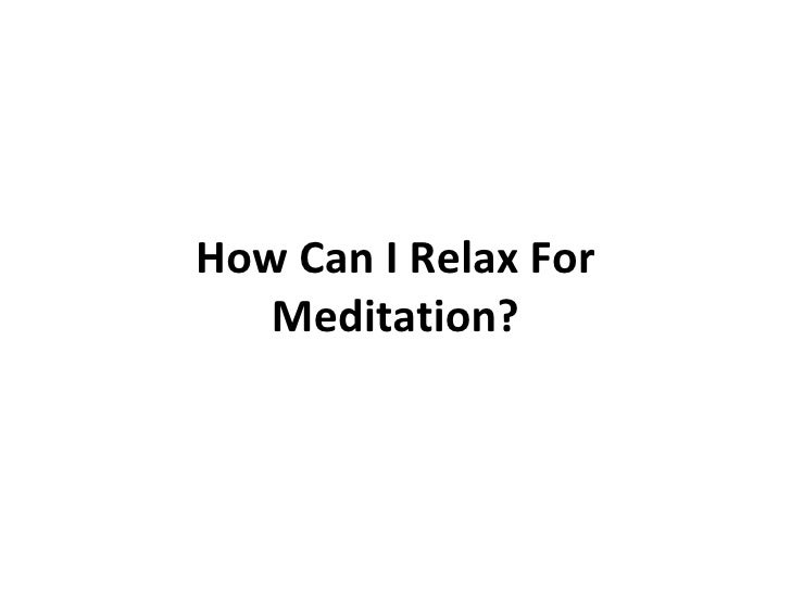 How Can I Relax For Meditation?