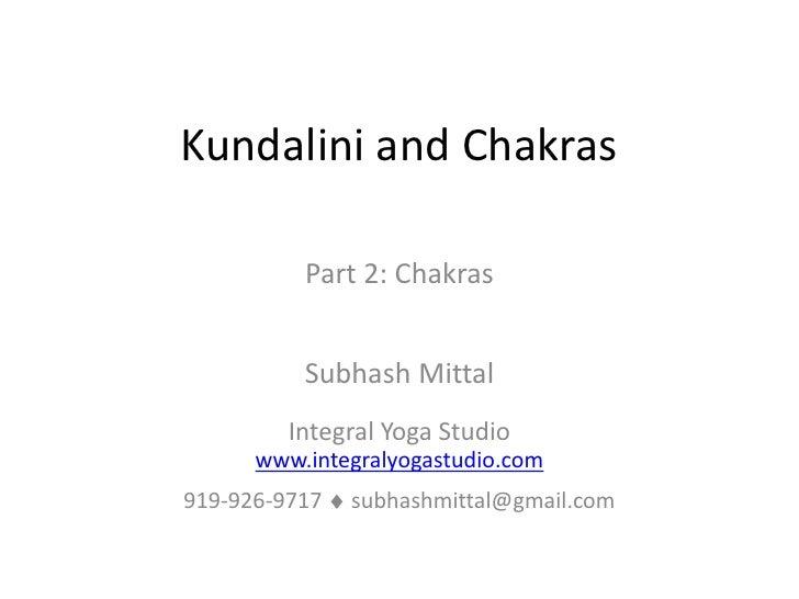 Kundalini and Chakras            Part 2: Chakras             Subhash Mittal          Integral Yoga Studio       www.integr...