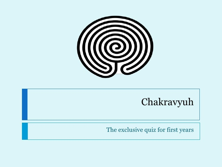 Chakravyuh<br />The exclusive quiz for first years <br />