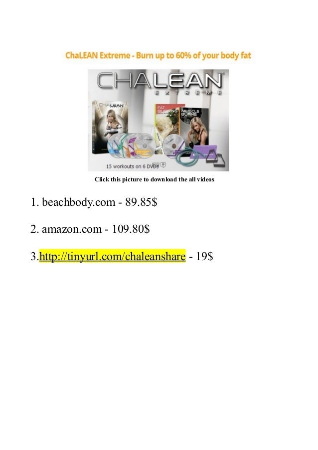 Click this picture to download the all videos1. beachbody.com - 89.85$2. amazon.com - 109.80$3.http://tinyurl.com/chaleans...
