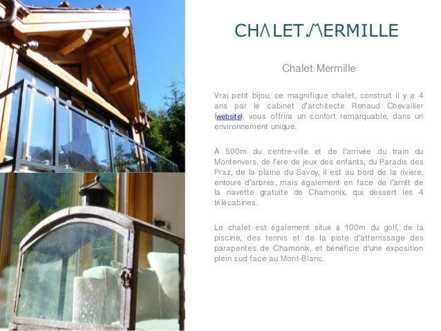 CH LET. ERMILLE                  Chalet MermilleVrai petit bijou, ce magnifique chalet, construit il y a 4ans par le cabin...