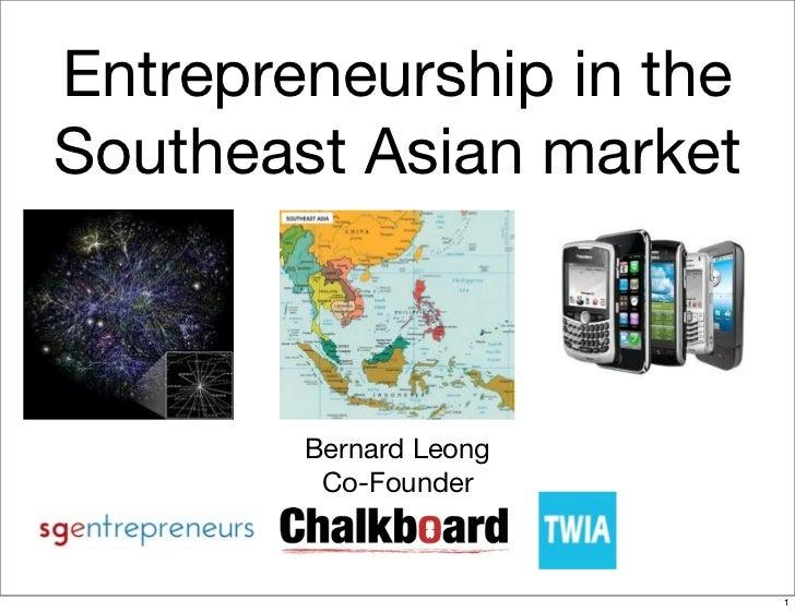Entrepreneurship in theSoutheast Asian market        Bernard Leong         Co-Founder                          1
