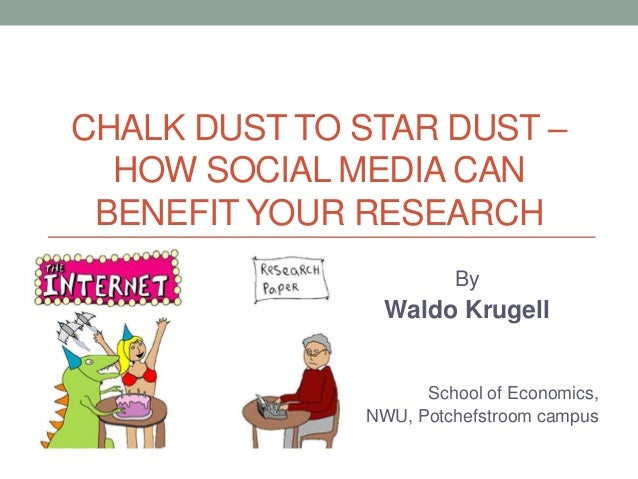 CHALK DUST TO STAR DUST –  HOW SOCIAL MEDIA CAN BENEFIT YOUR RESEARCH                       By                Waldo Krugel...