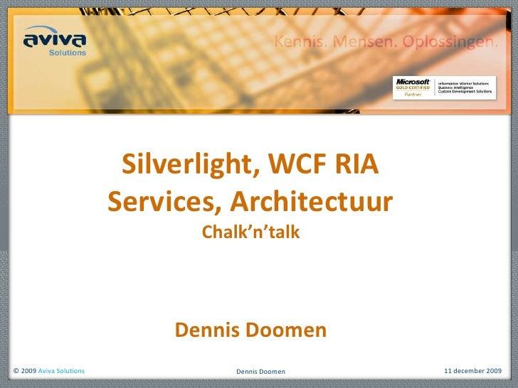 Silverlight, WCF RIA Services, ArchitectuurChalk'n'talk<br />Dennis Doomen<br />