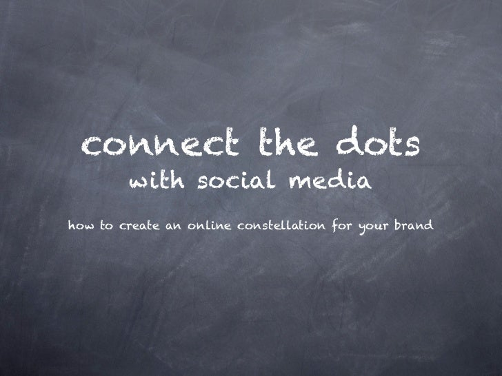 connect the dots        with social mediahow to create an online constellation for your brand