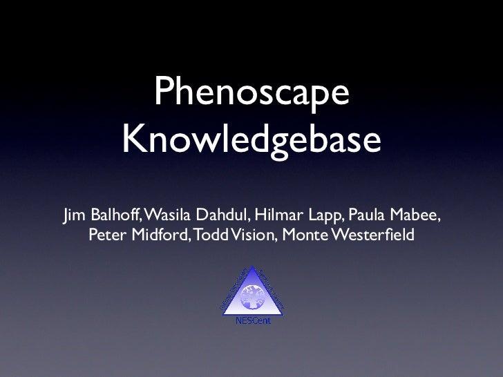 Phenoscape        KnowledgebaseJim Balhoff, Wasila Dahdul, Hilmar Lapp, Paula Mabee,    Peter Midford, Todd Vision, Monte ...