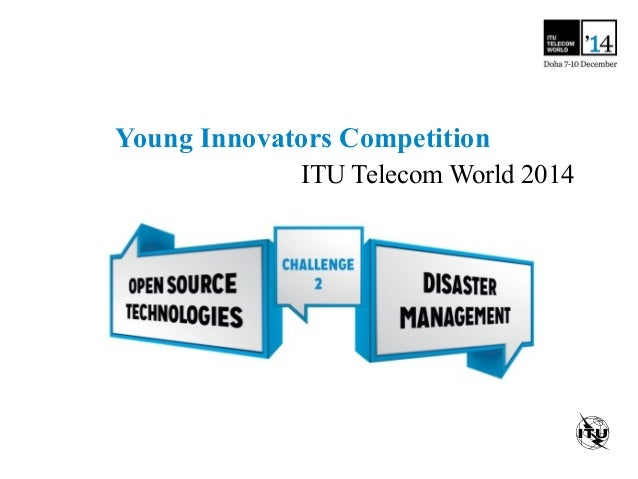 Call for Entries - Open Source Technology for Disaster Management - Challenge 2: ITU Young Innovators Competition